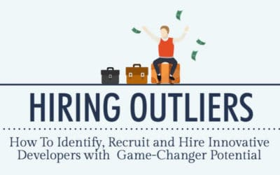 Hiring Outliers: How To Identify, Recruit and Hire Innovative Developers With Game-Changer Potential